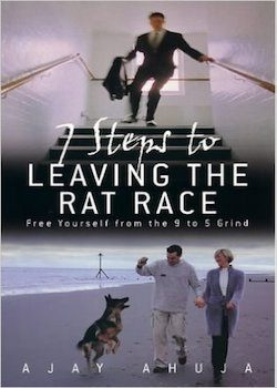 7 steps to leaving rat race ajay ahuja