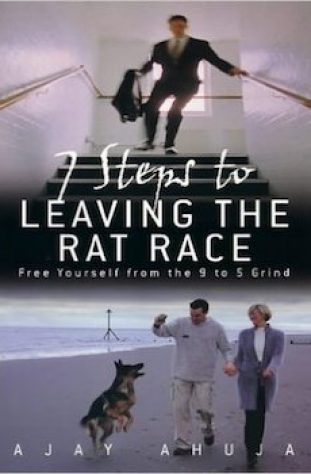 7 steps to leaving rat race ajay ahuja